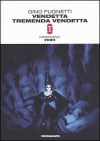 Vendetta tremenda vendetta / Gino Pugnetti