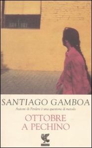 Ottobre a Pechino / Santiago Gamboa ; traduzione di Pino Cacucci