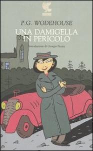 Una  damigella in pericolo / P.G. Wodehouse ; traduzione di Rosetta Palazzi ; introduzione di Giorgio Ficara