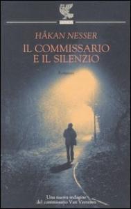 Il  commissario e il silenzio / Hakan Nesser ; traduzione di Carmen Giorgietti Cima
