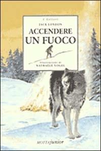 Accendere il fuoco / Jack London ; illustrazioni di Nathaele Vogel ; traduzione di Bruno Balzano