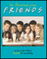 In cucina con Friends / di Anne Lyles Wilson ; Ricette di jack Bishop