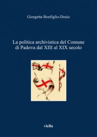 La politica archivistica del Comune di Padova dal XIII al XIX secolo