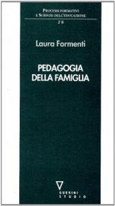Pedagogia della famiglia/ Laura Formenti