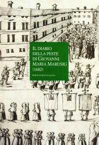 Il diario della peste di Giovanni Maria Marusig (1682)