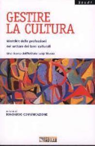 Gestire la cultura : identikit delle professioni nel settore dei beni culturali / una ricerca dell'Istituto Luigi Sturzo ; a cura di Bondardo Comunicazione