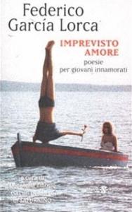 Imprevisto amore : poesie per giovani innamorati / Federico Garcia Lorca ; a cura di Donatella Ziliotto ; con un pensiero di Saturnino