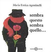 Sembra questo sembra quello... / Maria Enrica Agostinelli