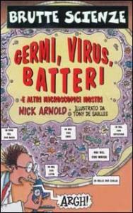 Germi, virus, batteri e altri microscopici mostri / Nick Arnold ; illustrazioni di Tony de Saulles