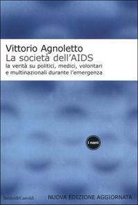 La società dell'AIDS : la verità su politici, giornalisti, medici, volontari e multinazionali durante l'emergenza / Vittorio Agnoletto