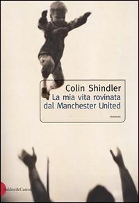 La mia vita rovinata dal Manchester United/ Colin Shindler.