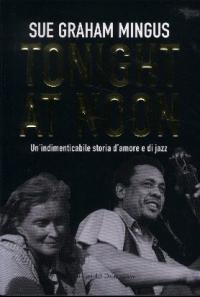 Tonight at noon : un'indimenticabile storia d'amore e di jazz / Sue Graham Mingus ; traduzione di Ombretta Giumelli