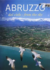 Abruzzo : dal cielo = from the sky / testi [di] Ezio Burri ; da un'idea di Antonio Di Loreto ; a cura di Roberto Monasterio ; fotografie [di] Antonio Di Loreto, Roberto Di Vincenzo, Roberto Monasterio