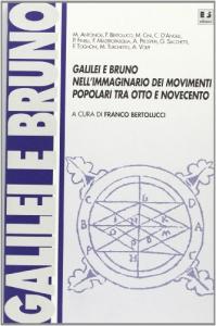 Galilei e Bruno nell'immaginario dei movimenti popolari fra Otto e Novecento