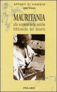 Mauritania : alla scoperta delle antiche biblioteche del deserto / Attilio Gaudio