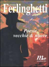 Poesie vecchie & nuove / Lawrence Ferlinghetti ; introduzione di Fernanda Pivano ; traduzione di Damiano Abeni