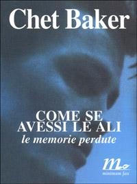 Come se avessi le ali : le memorie perdute / Chet Baker ; introduzione di Carol Baker ; trad. di Marco Di Gennaro