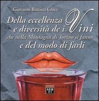 Della eccellenza e diversità de i vini che nella montagna di Torino si fanno e del modo di farli