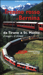 Il trenino rosso del Bernina : da Tirano a St. Moritz : il viaggio e le fermate / Giovanna Pedrana, Laura Valli