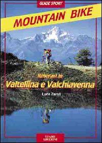 Mountain bike : itinerari in Valtellina e Valchiavenna / Luca Zaroli