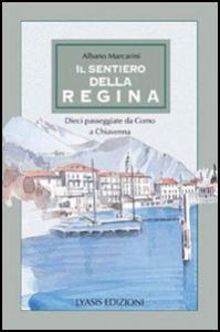 Il sentiero della Regina : da Como a Chiavenna : dieci passeggiate lungo la sponda occidentale del lago di Como / Albano Marcarini
