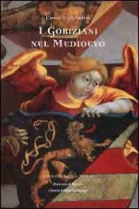 I  Goriziani nel medioevo / a cura di Sergio Tavano