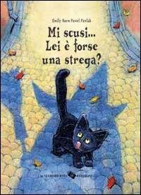 Mi scusi... lei é forse una strega? / testo italiano di Anna Maria Sandrini ; scritto da Emily Horn ; illustrato da Pawel Pawlak