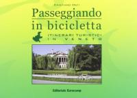 Passeggiando in bicicletta. Itinerari turistici in Veneto