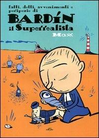 Fatti, detti, avvenimenti e peripezie di Bardin il superrealista