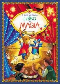 Il  mio grande libro di magia / Micahel Sondermeyer & Uwe Schenk ; con illustrazioni di Hartmut Bieber
