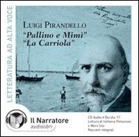 Luigi Pirandello: 1. Pallino e Mimi, 2. La carriola [audioregistrazione]