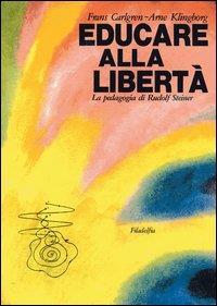 Educare alla libertà : la pedagogia di Rudolf Steiner nelle scuole Waldorf / testi di Frans Carlgren ; scelta delle immagini a cura di Arne Klingborg