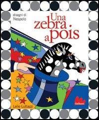 Una zebra a pois [multimediale]