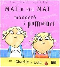 Mai e poi mai mangerò i pomodori con Charlie e Lola