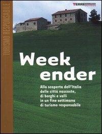 Week ender : alla scoperta dell'Italia delle città nascoste, di borghi e valli in un fine settimana di turismo responsabile / [autori: Paola Donatucci, Umberto Di Maria]