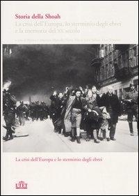 Storia della Shoah : la crisi dell'Europa, lo sterminio degli ebrei e la memoria del XX secolo / a cura di Marina Cattaruzza ... [et al.]