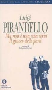 Ma non è una cosa seria ; Il giuoco delle parti / Luigi Pirandello ; a cura di Roberto Alonge