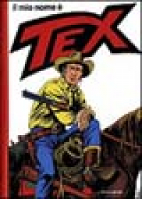 Il mio nome é Tex / testi di Giovanni Luigi Bonelli ; disegni di Aurelio Galleppini