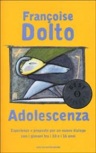 Adolescenza : esperienze e proposte per un nuovo dialogo con i giovani tra i 10 e i 16 anni / Françoise Dolto ; a cura di Sergio Benvenuto ; introduzione di Silvia Vegetti Finzi