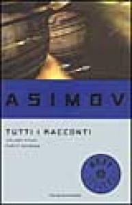 Tutti i racconti / Isaac Asimov. 1.2
