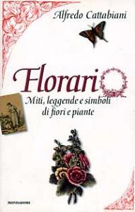 Florario : miti, leggende e simboli di fiori e piante / Alfredo Cattabiani