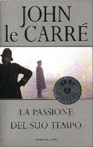 La passione del suo tempo / John le Carré ; traduzione di Ettore Capriolo