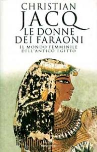 Le donne dei faraoni : il mondo femminile dell'antico Egitto / Christian Jacq