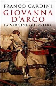 Giovanna d'Arco : la vergine guerriera / Franco Cardini