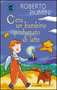 C'era un bambino profumato di latte / Roberto Piumini ; illustrazioni di Anna Conti