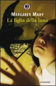 La figlia della luna / Margaret Mahy ; traduzione di Ilva Tron