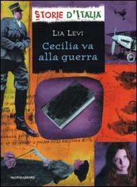 Cecilia va alla guerra : 1915-1918 / Lia Levi ; scheda storica di Luciano Tas