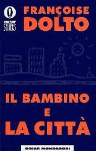 Il bambino e la città / Françoise Dolto ; traduzione di Raffaele Donnarumma