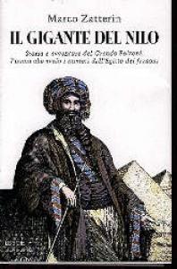 Il gigante del Nilo : storia e avventure del Grande Belzoni, l'uomo che svelò i misteri dell'Egitto dei faraoni / Marco Zatterin