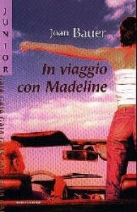 In viaggio con Madeline / Joan Bauer ; traduzione di Beatrice Visconti